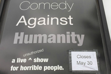 Comedy Against Humanity, an improv show inspired by darkly humorous card game Cards Against Humanity, is closing.