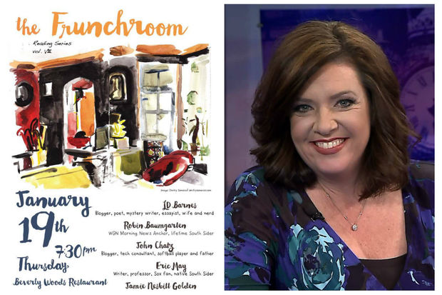 WGN Morning News anchor Robin Baumgarten will be among a group of five readers at The Frunchroom, a quarterly reading series in Morgan Park. The upcoming storytelling event will be held at 7:30 p.m. Jan. 19th at the Beverly Woods Restaurant.