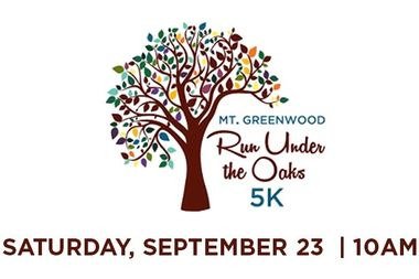 The Mount Greenwood Community and Business Association is coordinating the Run Under the Oaks 5K at 10 a.m. Saturday. The chip-timed race will take participants through Mount Greenwood Park and the campus of the Chicago High School for Agricultural Sciences.